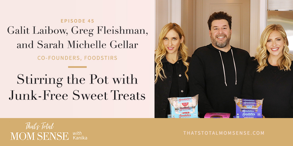 045: Galit Laibow, Greg Fleishman, and Sarah Michelle Gellar — Stirring the Pot with Junk-Free Sweet Treats